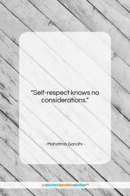 "Mahatma Gandhi quote: ""Self-respect knows no considerations….""- at QuotesQuotesQuotes.com"