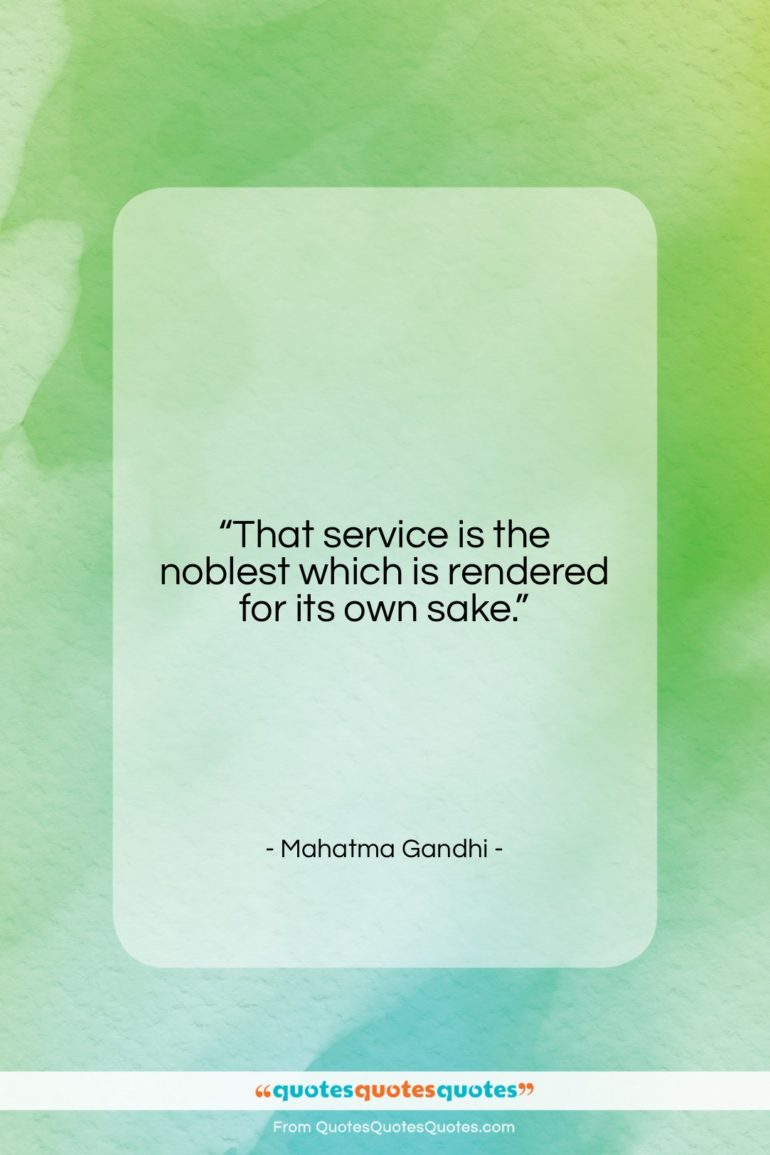 """Mahatma Gandhi quote: """"That service is the noblest which is…""""- at QuotesQuotesQuotes.com"""