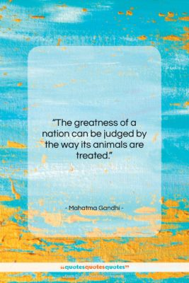 """Mahatma Gandhi quote: """"The greatness of a nation can be…""""- at QuotesQuotesQuotes.com"""