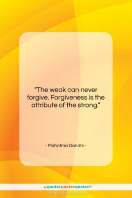"""Mahatma Gandhi quote: """"The weak can never forgive. Forgiveness is…""""- at QuotesQuotesQuotes.com"""