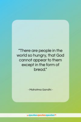 """Mahatma Gandhi quote: """"There are people in the world so…""""- at QuotesQuotesQuotes.com"""