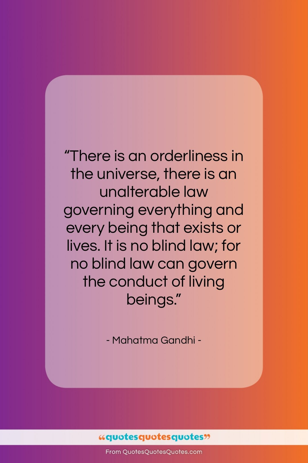 """Mahatma Gandhi quote: """"There is an orderliness in the universe,…""""- at QuotesQuotesQuotes.com"""
