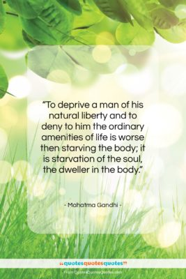 """Mahatma Gandhi quote: """"To deprive a man of his natural…""""- at QuotesQuotesQuotes.com"""