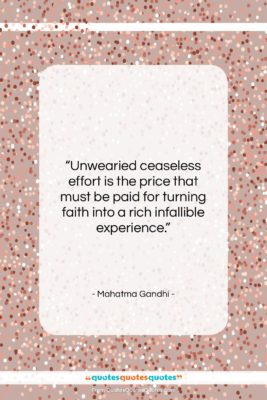 "Mahatma Gandhi quote: ""Unwearied ceaseless effort is the price that…""- at QuotesQuotesQuotes.com"