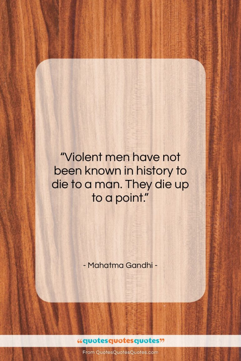 """Mahatma Gandhi quote: """"Violent men have not been known in…""""- at QuotesQuotesQuotes.com"""