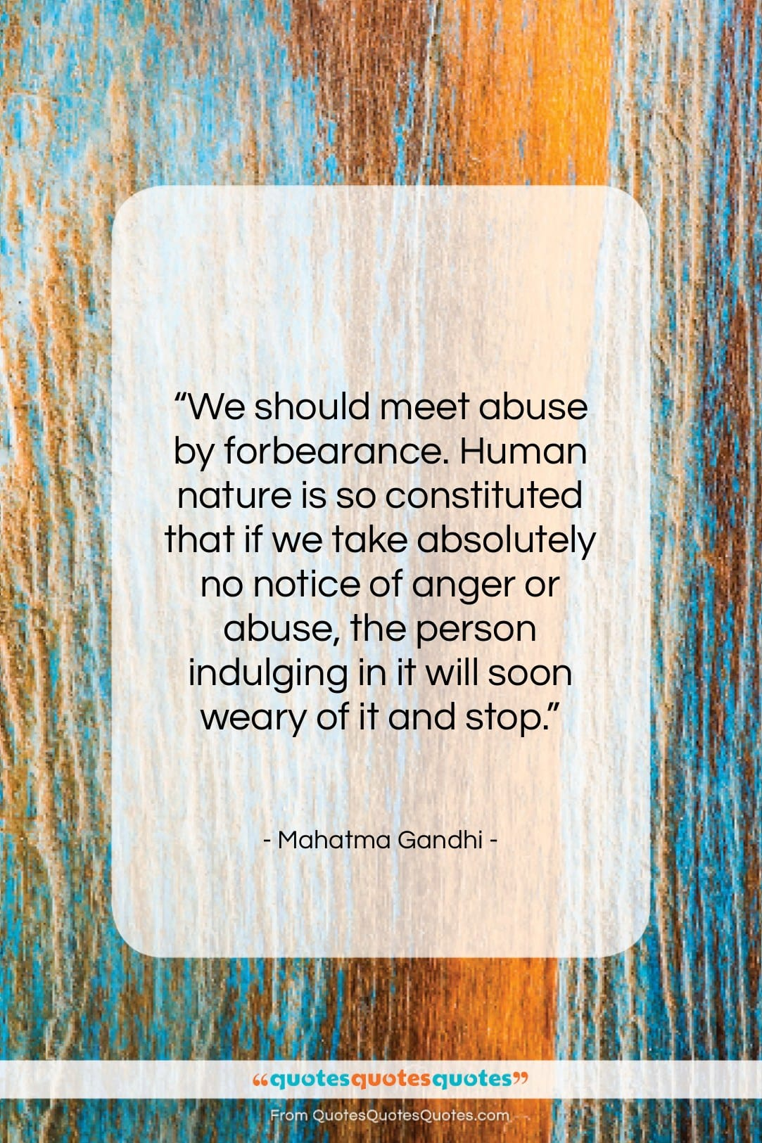 "Mahatma Gandhi quote: ""We should meet abuse by forbearance. Human…""- at QuotesQuotesQuotes.com"