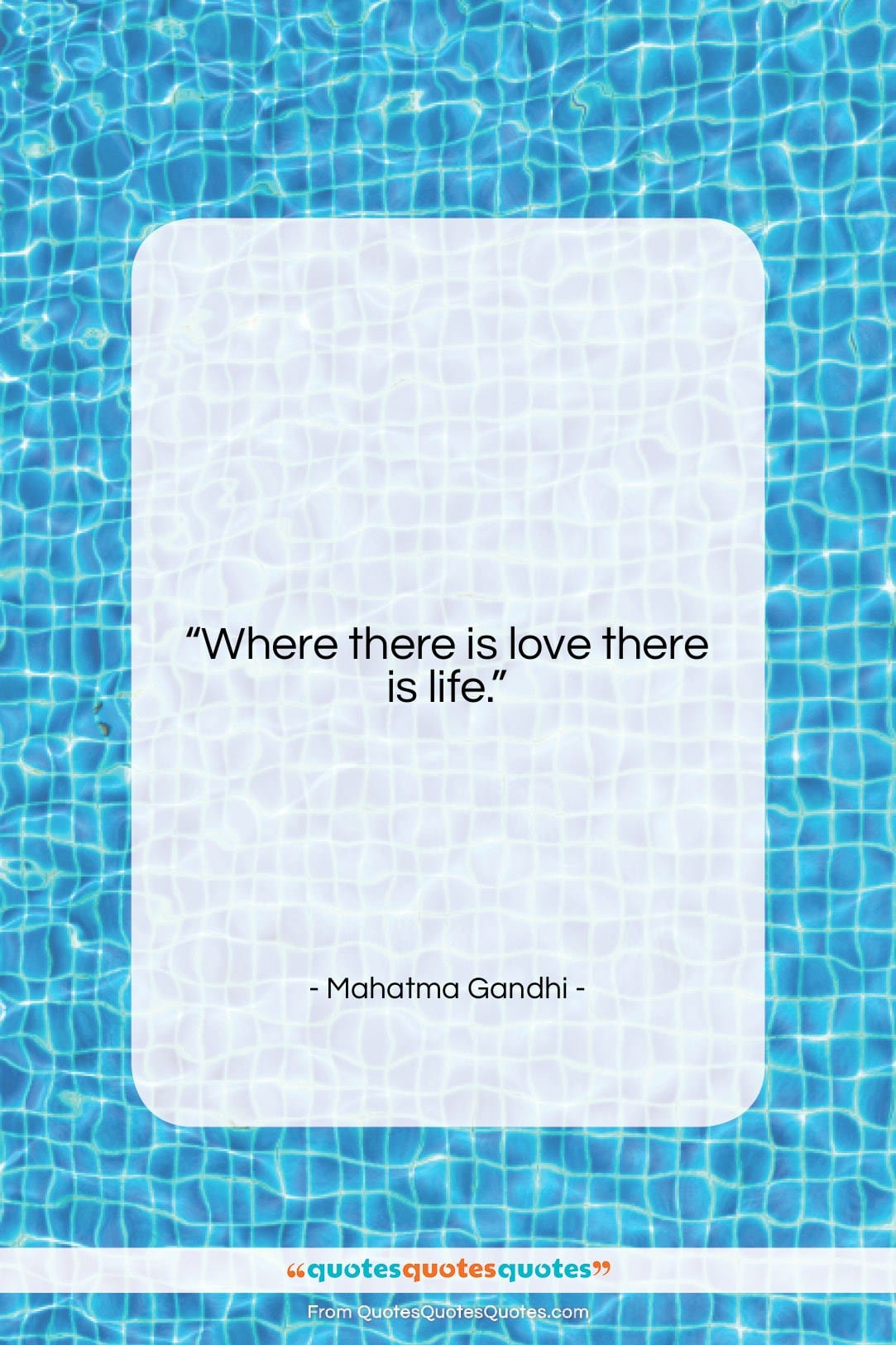 """Mahatma Gandhi quote: """"Where there is love there is life….""""- at QuotesQuotesQuotes.com"""
