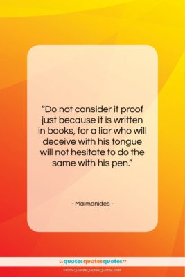 """Maimonides quote: """"Do not consider it proof just because…""""- at QuotesQuotesQuotes.com"""