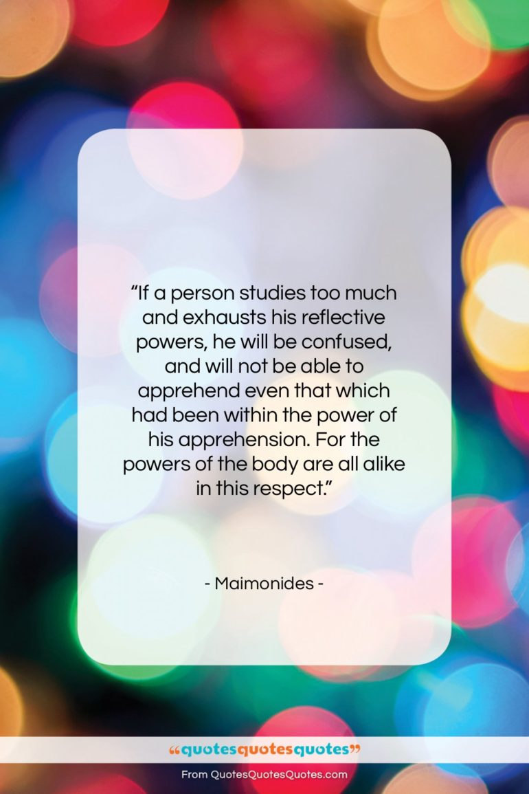 """Maimonides quote: """"If a person studies too much and…""""- at QuotesQuotesQuotes.com"""