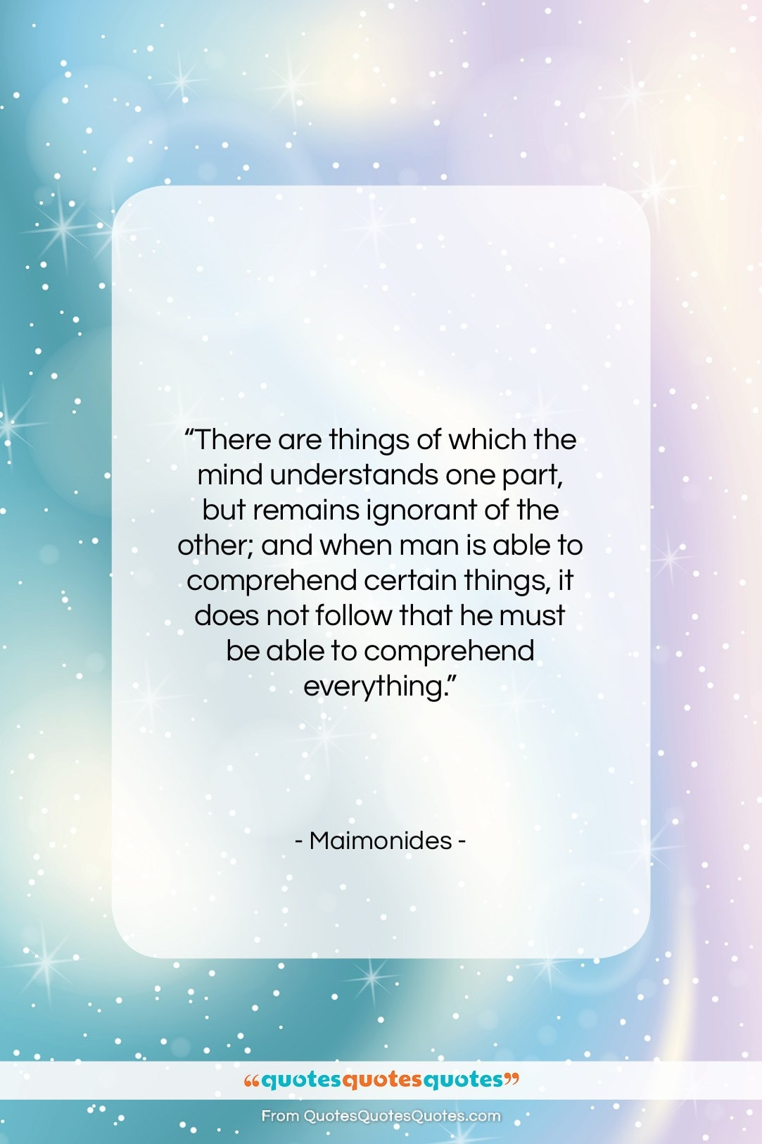 """Maimonides quote: """"There are things of which the mind understands one part…""""- at QuotesQuotesQuotes.com"""