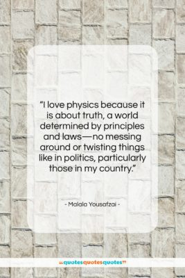 """Malala Yousafzai quote: """"I love physics because it is about…""""- at QuotesQuotesQuotes.com"""