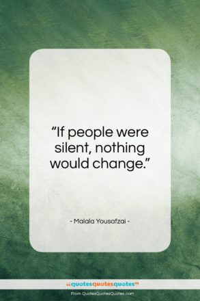 "Malala Yousafzai quote: ""If people were silent, nothing would change…""- at QuotesQuotesQuotes.com"