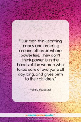 "Malala Yousafzai quote: ""Our men think earning money and ordering…""- at QuotesQuotesQuotes.com"