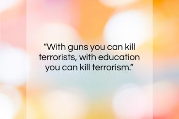 "Malala Yousafzai quote: ""With guns you can kill terrorists, with…""- at QuotesQuotesQuotes.com"