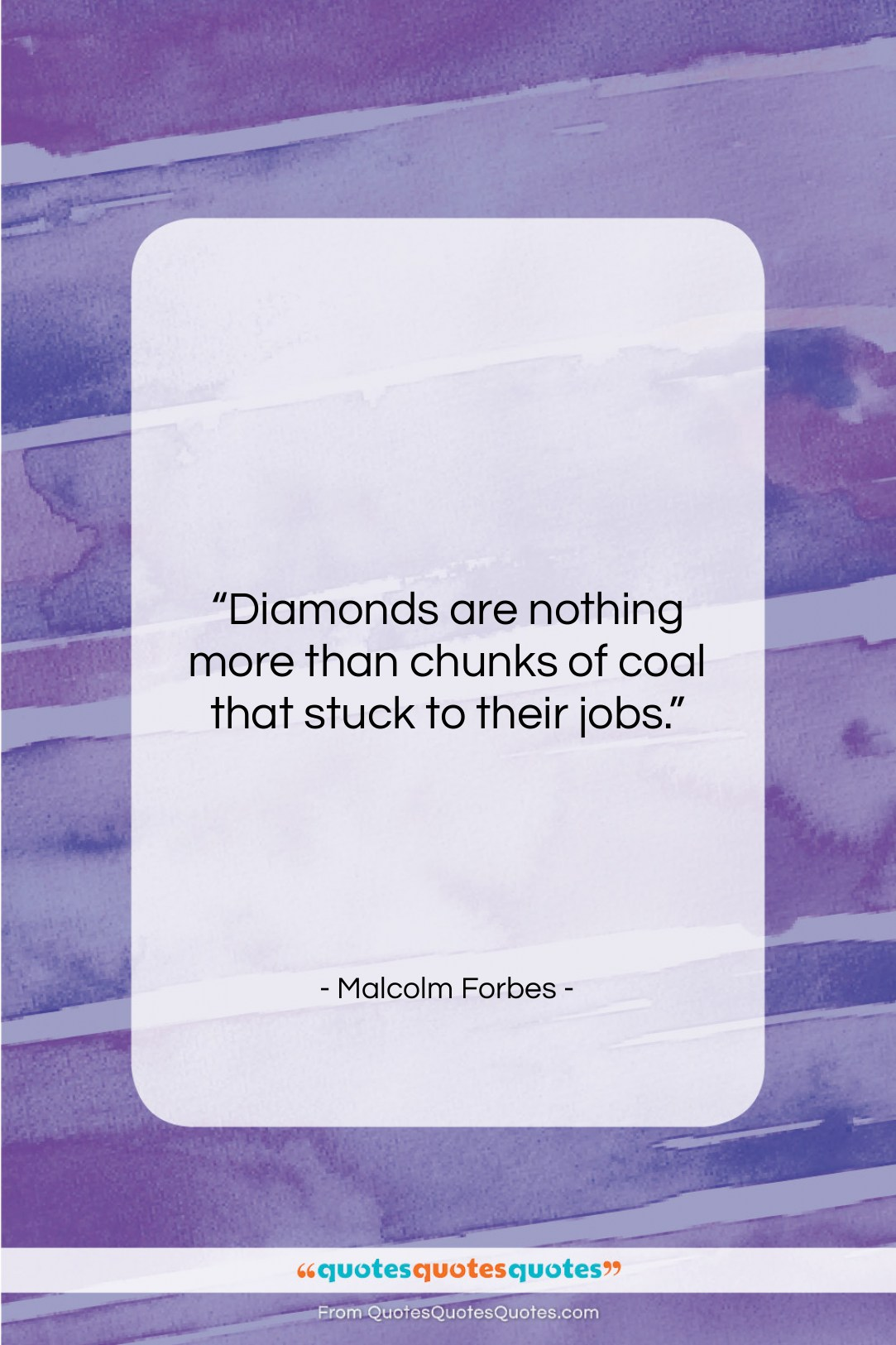 """Malcolm Forbes quote: """"Diamonds are nothing more than chunks of…""""- at QuotesQuotesQuotes.com"""