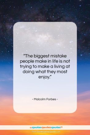 """Malcolm Forbes quote: """"The biggest mistake people make in life…""""- at QuotesQuotesQuotes.com"""