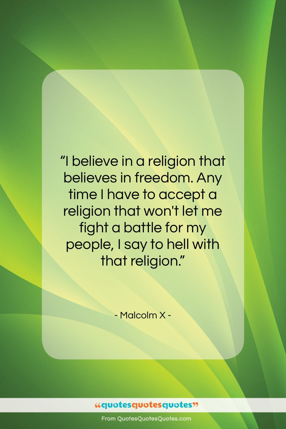 """Malcolm X quote: """"I believe in a religion that believes…""""- at QuotesQuotesQuotes.com"""