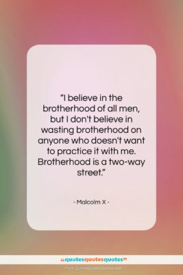 """Malcolm X quote: """"I believe in the brotherhood of all…""""- at QuotesQuotesQuotes.com"""