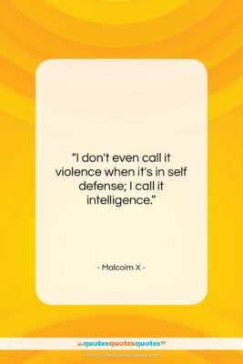 """Malcolm X quote: """"I don't even call it violence when…""""- at QuotesQuotesQuotes.com"""