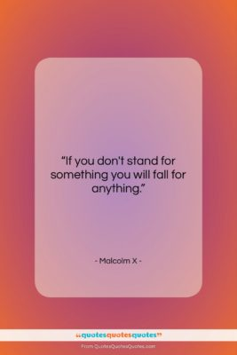 """Malcolm X quote: """"If you don't stand for something you…""""- at QuotesQuotesQuotes.com"""
