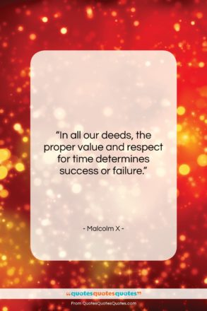 "Malcolm X quote: ""In all our deeds, the proper value…""- at QuotesQuotesQuotes.com"