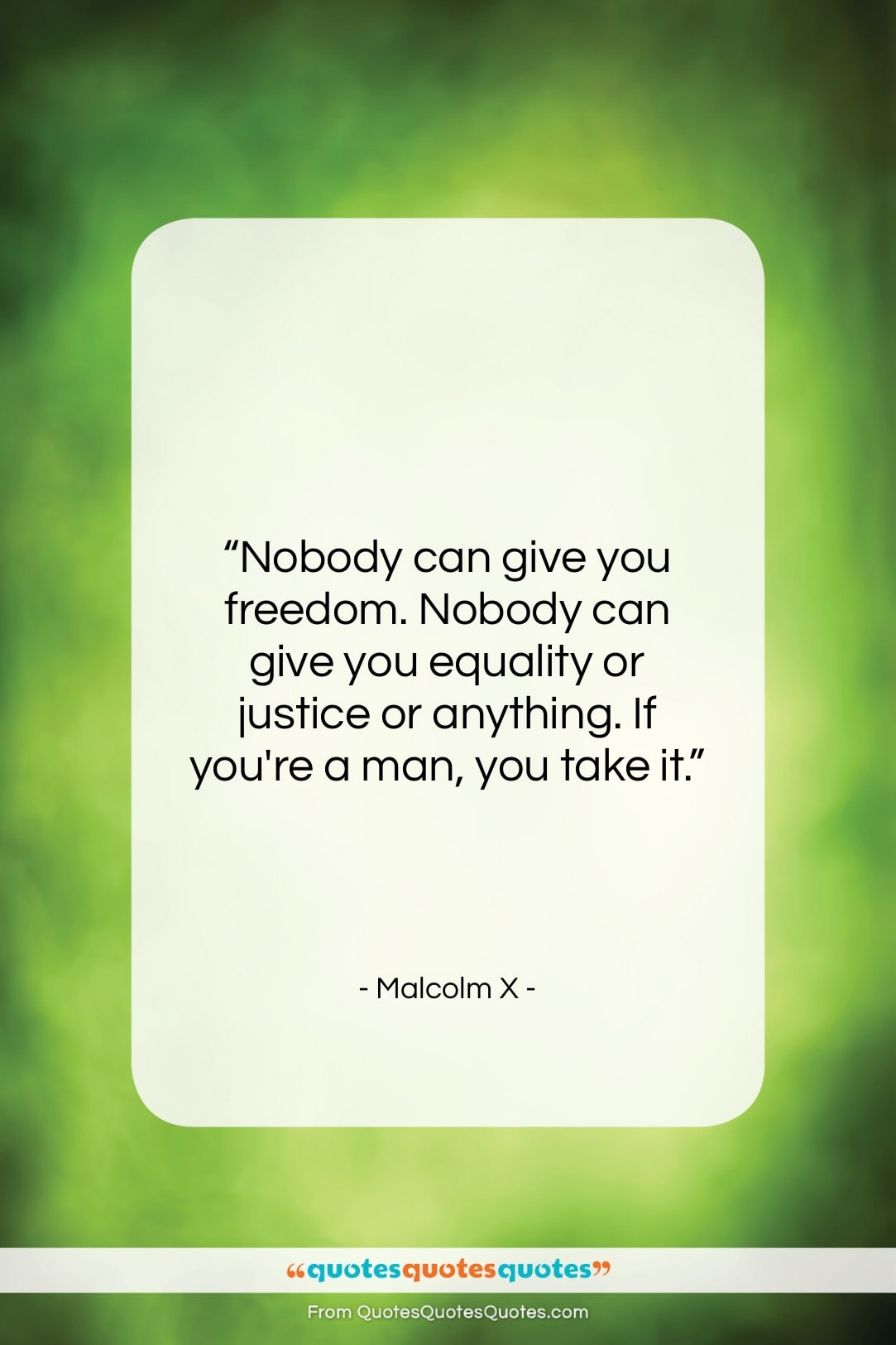 """Malcolm X quote: """"Nobody can give you freedom. Nobody can…""""- at QuotesQuotesQuotes.com"""