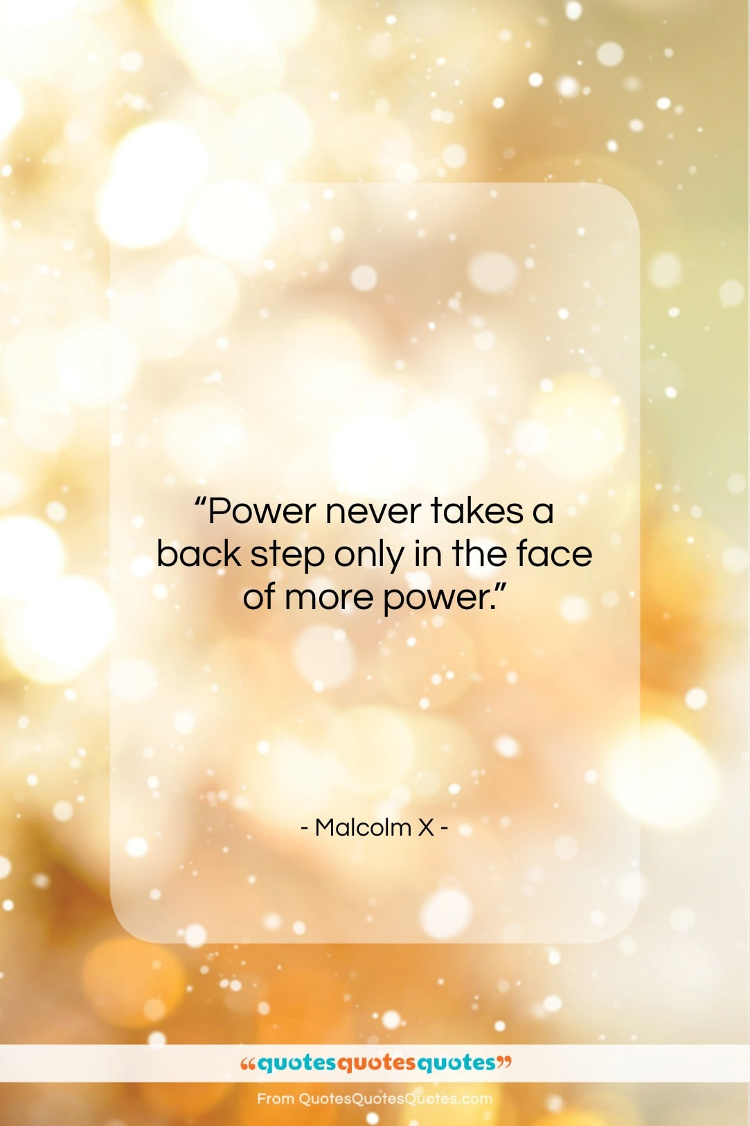 """Malcolm X quote: """"Power never takes a back step only…""""- at QuotesQuotesQuotes.com"""