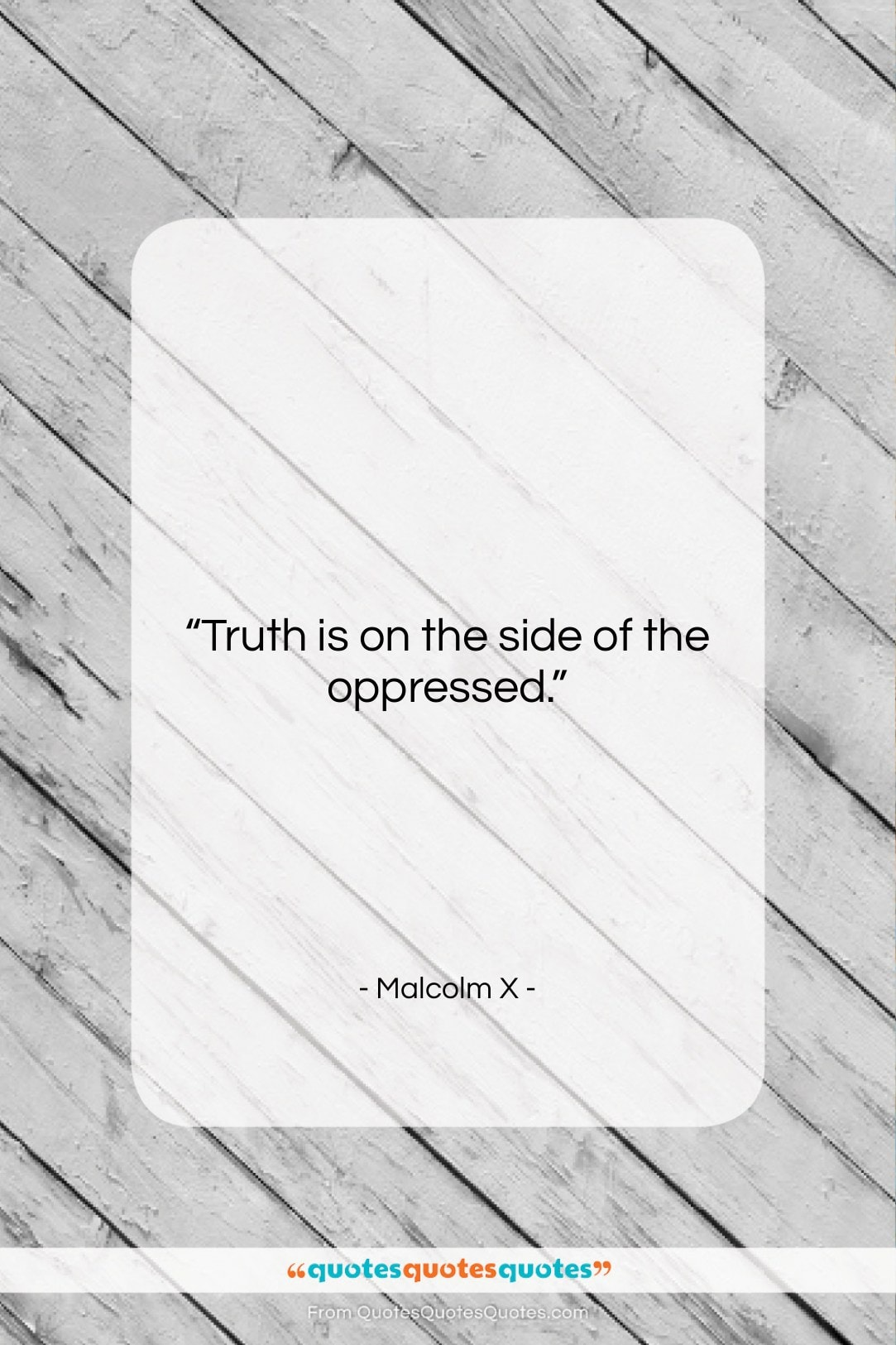 """Malcolm X quote: """"Truth is on the side of the…""""- at QuotesQuotesQuotes.com"""