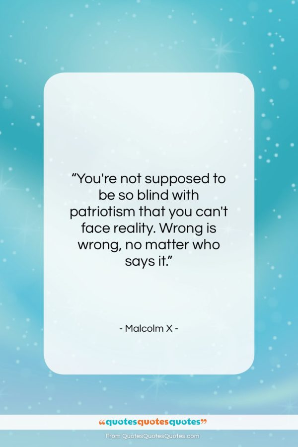 """Malcolm X quote: """"You're not supposed to be so blind…""""- at QuotesQuotesQuotes.com"""