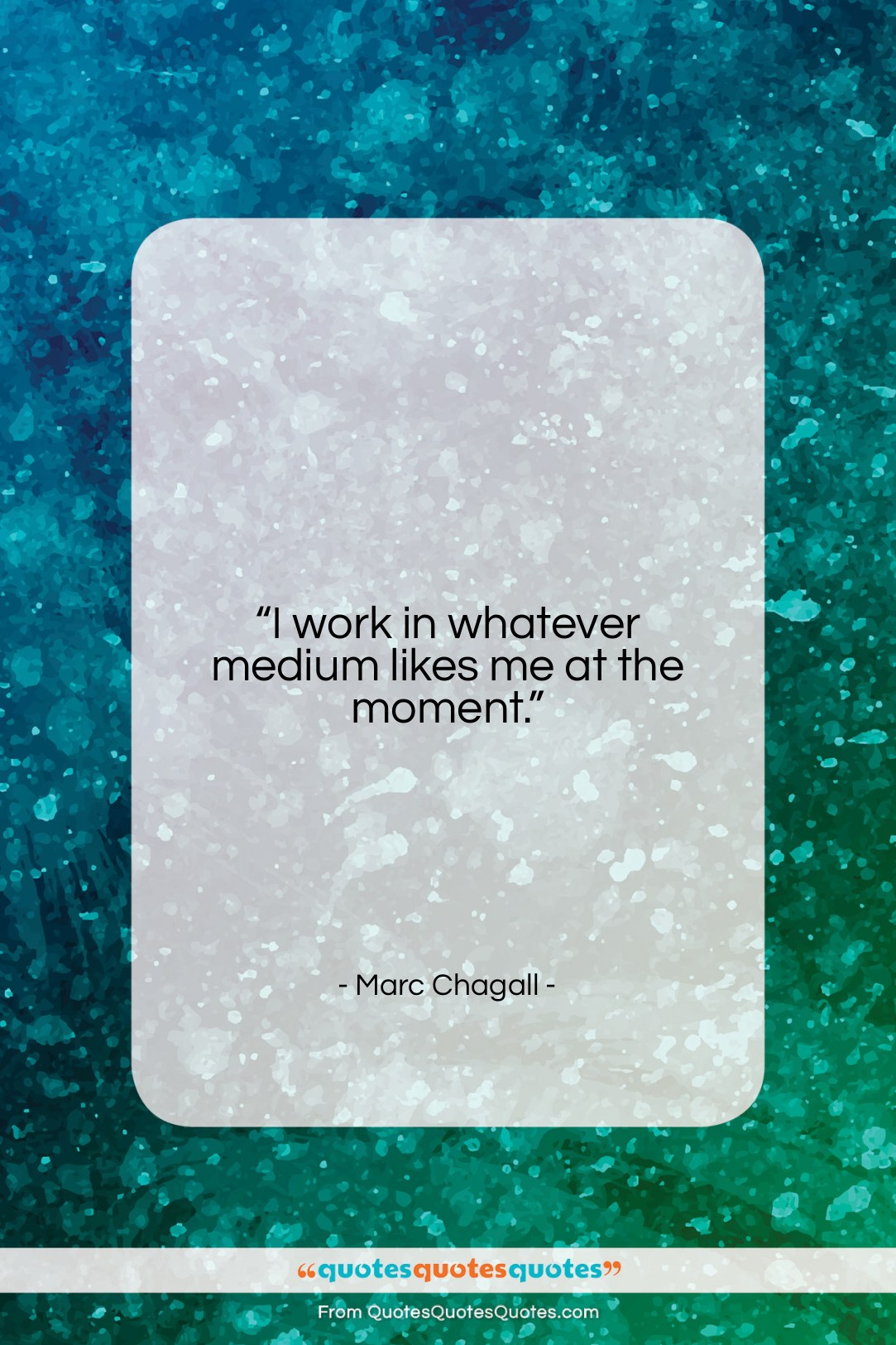 """Marc Chagall quote: """"I work in whatever medium likes me…""""- at QuotesQuotesQuotes.com"""
