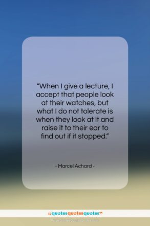 """Marcel Achard quote: """"When I give a lecture, I accept…""""- at QuotesQuotesQuotes.com"""