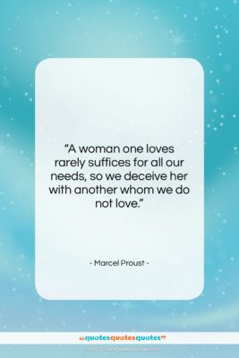 "Marcel Proust quote: ""A woman one loves rarely suffices for…""- at QuotesQuotesQuotes.com"