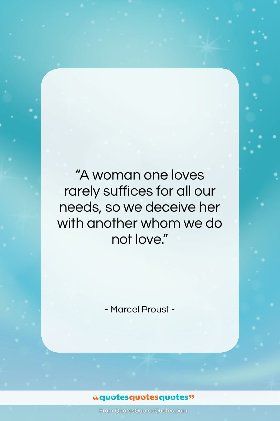 """Marcel Proust quote: """"A woman one loves rarely suffices for…""""- at QuotesQuotesQuotes.com"""