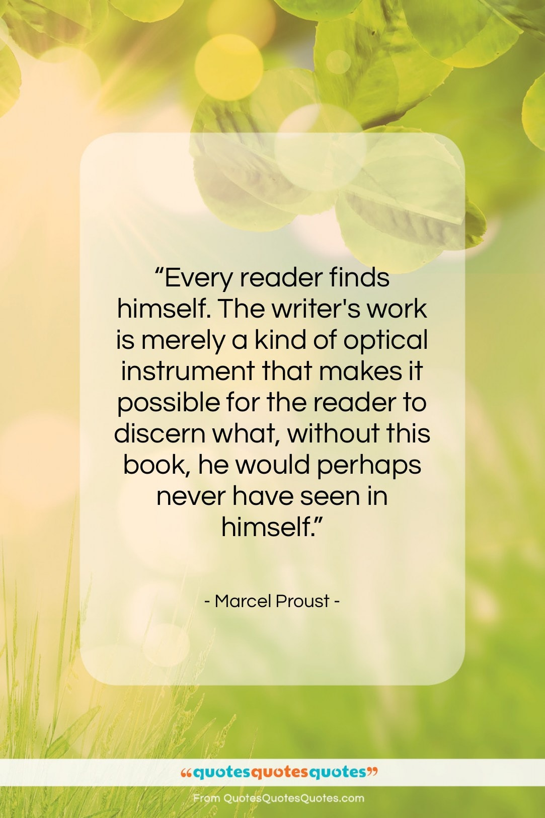 """Marcel Proust quote: """"Every reader finds himself. The writer's work…""""- at QuotesQuotesQuotes.com"""