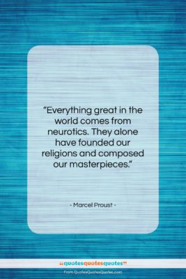 """Marcel Proust quote: """"Everything great in the world comes from…""""- at QuotesQuotesQuotes.com"""