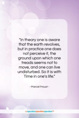 """Marcel Proust quote: """"In theory one is aware that the…""""- at QuotesQuotesQuotes.com"""