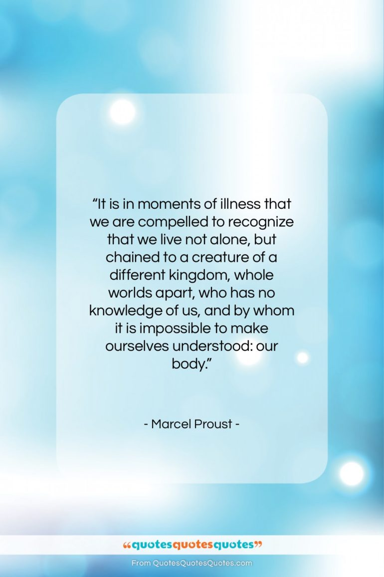 """Marcel Proust quote: """"It is in moments of illness that…""""- at QuotesQuotesQuotes.com"""