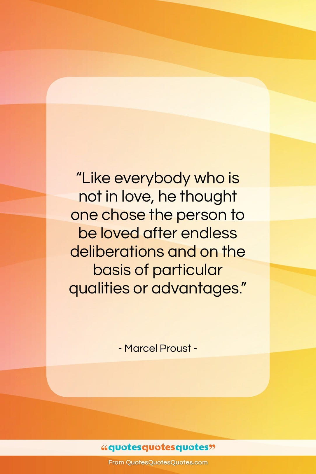 """Marcel Proust quote: """"Like everybody who is not in love,…""""- at QuotesQuotesQuotes.com"""