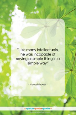 """Marcel Proust quote: """"Like many intellectuals, he was incapable of…""""- at QuotesQuotesQuotes.com"""