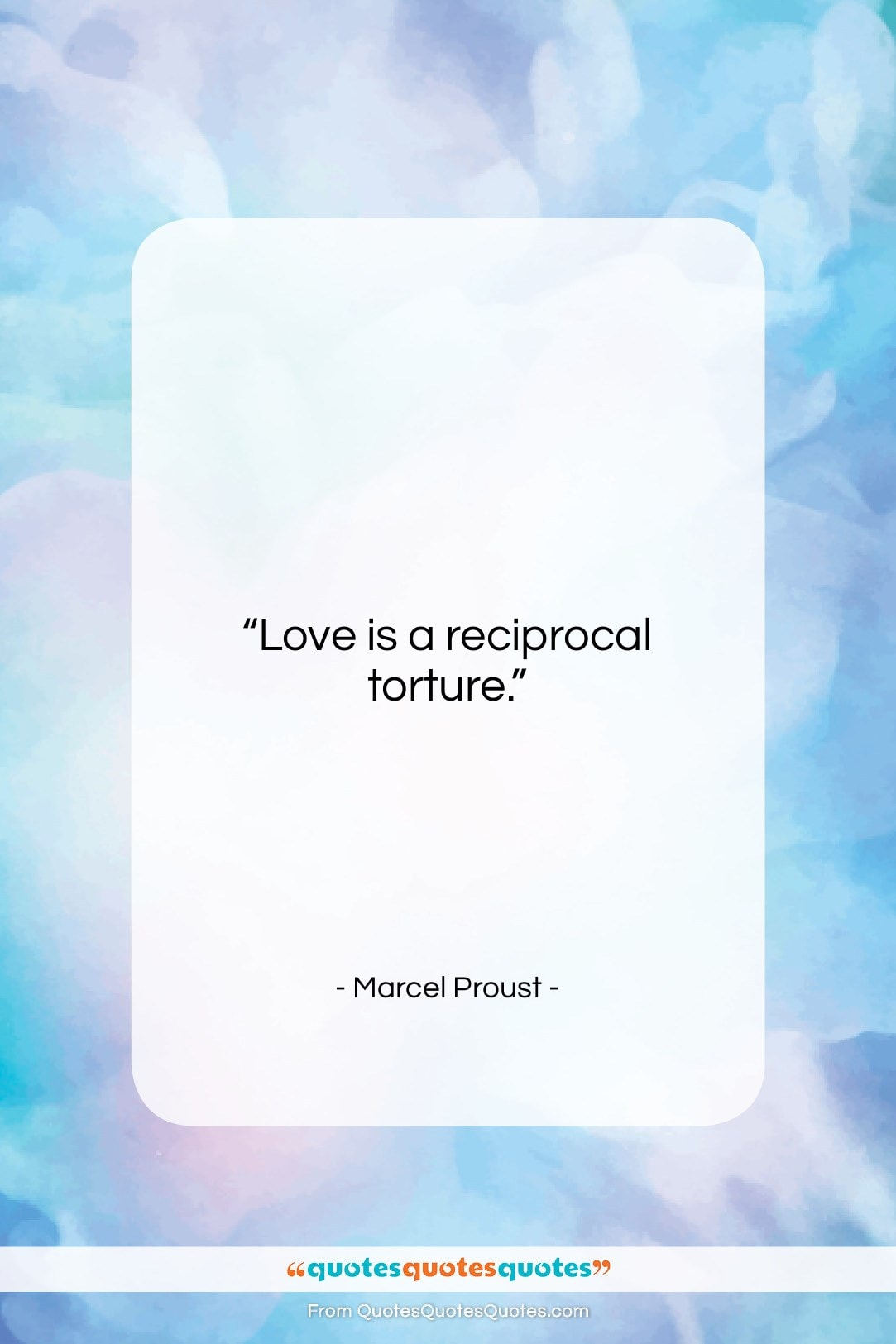 """Marcel Proust quote: """"Love is a reciprocal torture….""""- at QuotesQuotesQuotes.com"""
