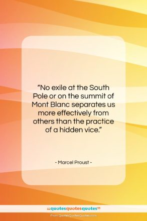 """Marcel Proust quote: """"No exile at the South Pole or…""""- at QuotesQuotesQuotes.com"""