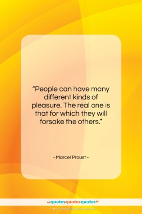 """Marcel Proust quote: """"People can have many different kinds of…""""- at QuotesQuotesQuotes.com"""
