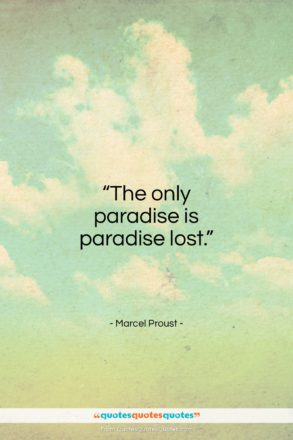 """Marcel Proust quote: """"The only paradise is paradise lost…""""- at QuotesQuotesQuotes.com"""