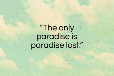 "Marcel Proust quote: ""The only paradise is paradise lost…""- at QuotesQuotesQuotes.com"