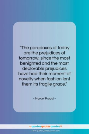 """Marcel Proust quote: """"The paradoxes of today are the prejudices…""""- at QuotesQuotesQuotes.com"""