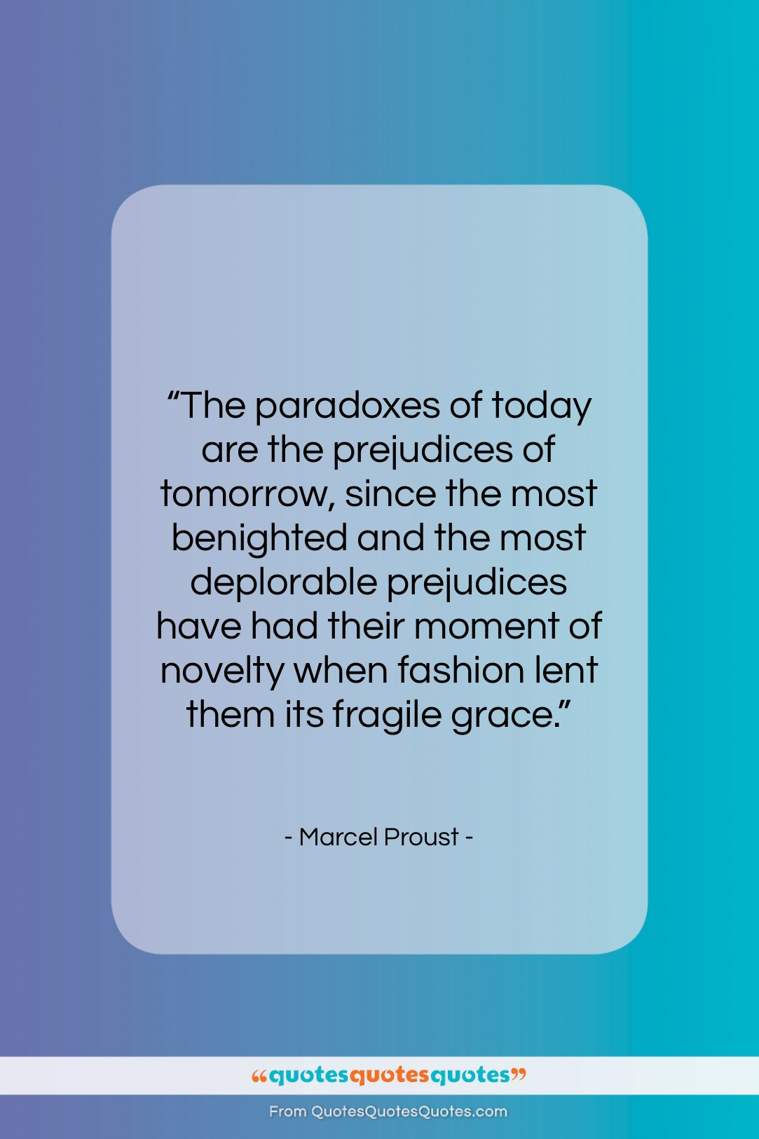 "Marcel Proust quote: ""The paradoxes of today are the prejudices…""- at QuotesQuotesQuotes.com"
