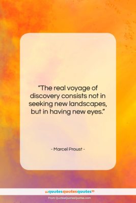 """Marcel Proust quote: """"The real voyage of discovery consists not…""""- at QuotesQuotesQuotes.com"""
