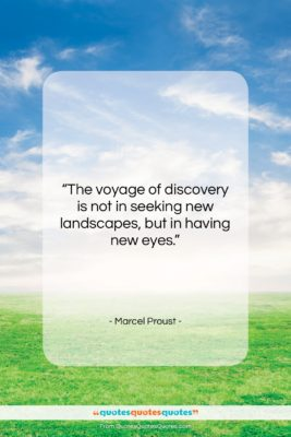 """Marcel Proust quote: """"The voyage of discovery is not in…""""- at QuotesQuotesQuotes.com"""