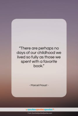 """Marcel Proust quote: """"There are perhaps no days of our…""""- at QuotesQuotesQuotes.com"""