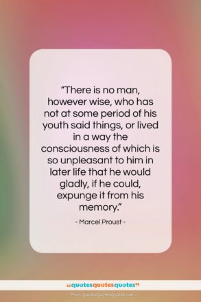 """Marcel Proust quote: """"There is no man, however wise, who…""""- at QuotesQuotesQuotes.com"""